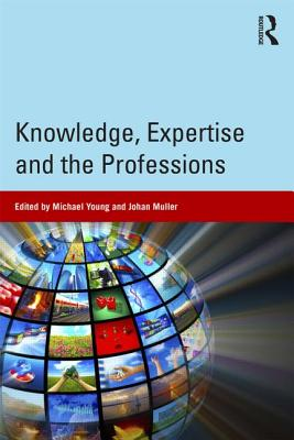 Knowledge, Expertise and the Professions - Young, Michael (Editor), and Muller, Johan (Editor)
