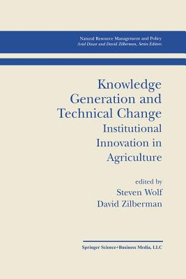 Knowledge generation and technical change: institutional innovation in agriculture - Wolf, Steven (Editor), and Zilberman, David (Editor)