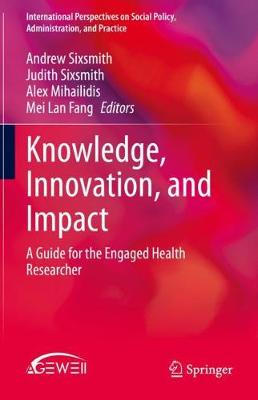 Knowledge, Innovation, and Impact: A Guide for the Engaged Health Researcher - Sixsmith, Andrew (Editor), and Sixsmith, Judith (Editor), and Mihailidis, Alex (Editor)