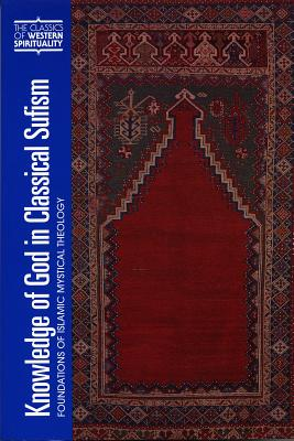 Knowledge of God in Classical Sufism: Foundations of Islamic Mystical Theology - Renard, John (Introduction by), and Karamustafa, Ahmet T (Preface by)