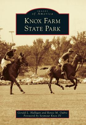 Knox Farm State Park - Halligan, Gerald L, and Oubre, Renee M, and Knox IV, Foreword By Seymour (Foreword by)