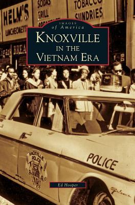 Knoxville in the Vietnam Era - Hooper, Ed