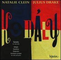 Kod�ly: Sonata for Solo Cello; Adagio; Sonatina & Others - Julius Drake (piano); Natalie Clein (cello)