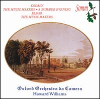 Kodály: The Music Makers; A Summer Evening; Elgar: The Music Makers - Sarolta Kodály (spoken word); Oxford Chamber Orchestra; Howard Williams (conductor)