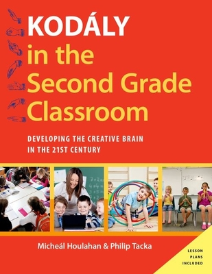 Kodaly in the Second Grade Classroom: Developing the Creative Brain in the 21st Century - Houlahan, Micheal