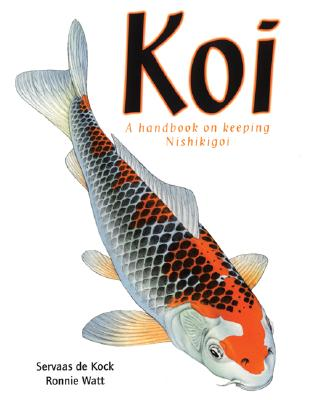 Koi: A Handbook on Keeping Nishikigoi - Kock, Servaas, and Watt, Ronnie