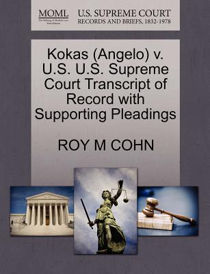 Kokas (Angelo) V. U.S. U.S. Supreme Court Transcript of Record with Supporting Pleadings - Cohn, Roy M