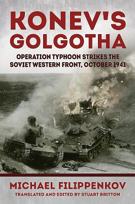 Konev'S Golgotha: Operation Typhoon Strikes the Soviet Western Front, October 1941 - Filippenkov, Mikhail