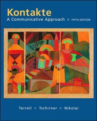 Kontakte: A Communicative Approach (Student Edition) - Terrell, Tracy D, and Tschirner, Erwin, and Nikolai, Brigitte