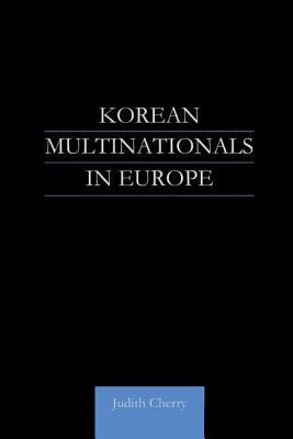 Korean Multinationals in Europe - Cherry, Judith