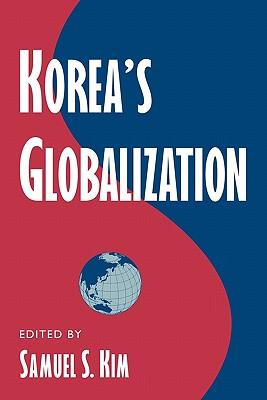 Korea's Globalization - Kim, Samuel S. (Editor)