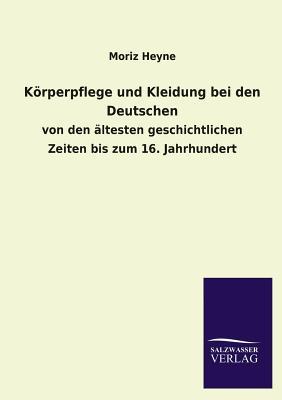 Korperpflege Und Kleidung Bei Den Deutschen - Heyne, Moriz