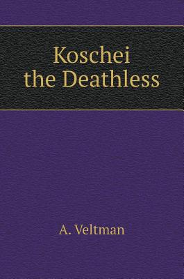 Koschei the Deathless - Veltman, A