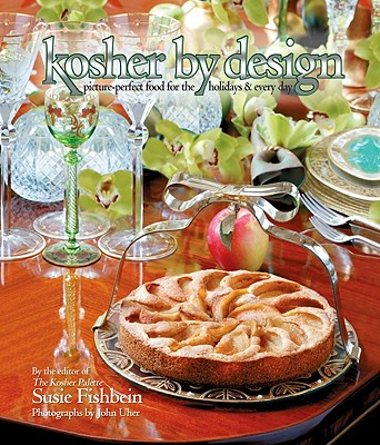 Kosher by Design: Picture Perfect Food for the Holidays & Every Day - Fishbein, Susie, and Uher, John (Photographer), and Sexton, Larry