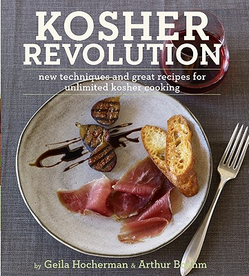 Kosher Revolution: New Techniques and Great Recipes for Unlimited Kosher Cooking - Hocherman, Geila, and Boehm, Arthur