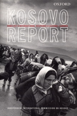 Kosovo Report: Conflict * International Response * Lessons Learned - Independent International Commission on Kosovo, and Independent Intl Commission on Kosovo
