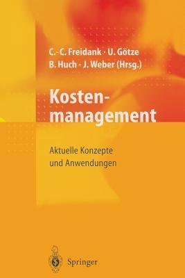 Kostenmanagement: Aktuelle Konzepte Und Anwendungen - Mikus, B, and Freidank, Carl-Christian (Editor), and Gotze, Uwe (Editor)