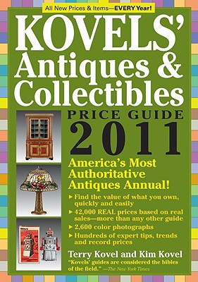 Kovel's Antiques and Collectibles Price Guide 2011 2011 - Kovel, Ralph, and Kovel, Terry