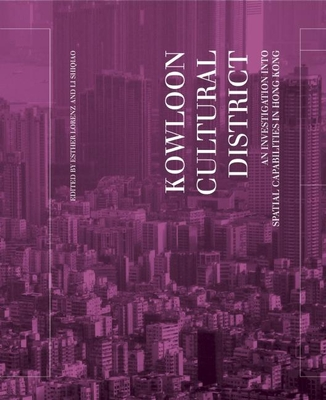 Kowloon Cultural District: An Investigation Into Spatial Capabilities in Hong Kong - Lorenz, Esther (Editor), and Li, Shiqiao (Editor)