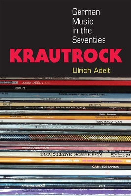 Krautrock: German Music in the Seventies - Adelt, Ulrich, Dr.