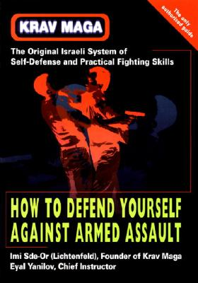 Krav Maga: How to Defend Yourself Against Armed Assault - Sde-Or, IMI, and Yanilov, Eyal