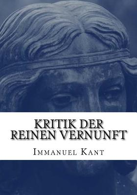 Kritik Der Reinen Vernunft - Kant, Immanuel