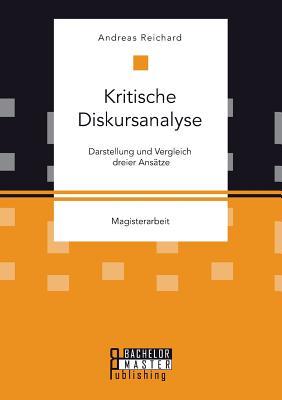 Kritische Diskursanalyse: Darstellung Und Vergleich Dreier Ansatze - Reichard, Andreas