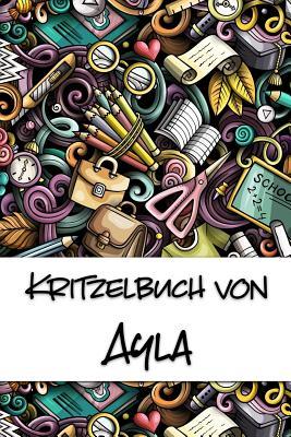 Kritzelbuch von Ayla: Kritzel- und Malbuch mit leeren Seiten f?r deinen personalisierten Vornamen - Publikationen, Nachwuchskunstler