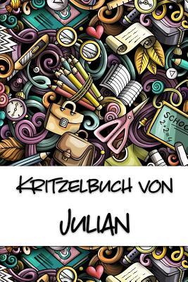 Kritzelbuch von Julian: Kritzel- und Malbuch mit leeren Seiten f?r deinen personalisierten Vornamen - Publikationen, Nachwuchskunstler
