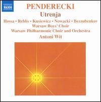 Krzysztof Penderecki: Utrenja - Agnieszka Rehlis (mezzo-soprano); Gennady Bezzubenkov (basso profundo); Iwona Hossa (soprano); Piotr Kusiewicz (tenor);...