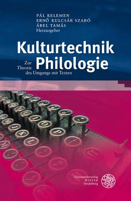 Kulturtechnik Philologie: Zur Theorie Des Umgangs Mit Texten - Kelemen, Pal (Editor)