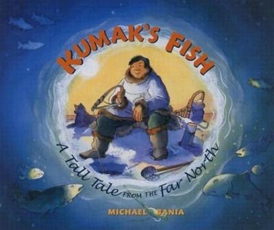 Kumak's Fish: A Tall Tale from the Far North - Bania, Michael