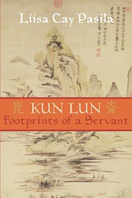 Kun Lun: Footprints of a Servant - Pasila, Liisa Cay