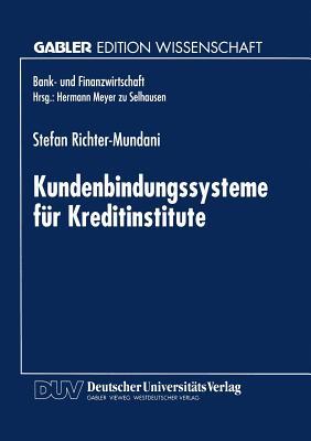 Kundenbindungssysteme Fur Kreditinstitute: Der Zusammenhang Von Kundenorientierung, Dienstleistungsqualitat Und Beschwerdemanagement - Richter-Mundani, Stefan