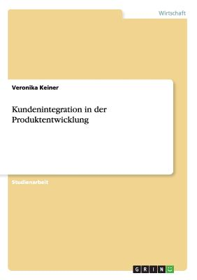 Kundenintegration in Der Produktentwicklung - Keiner, Veronika