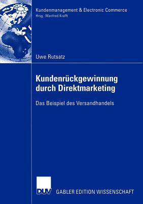 Kundenruckgewinnung Durch Direktmarketing: Das Beispiel Des Versandhandels - Rutsatz, Uwe