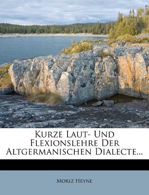 Kurze Laut- Und Flexionslehre Der Altgermanischen Dialecte... - Heyne, Moriz