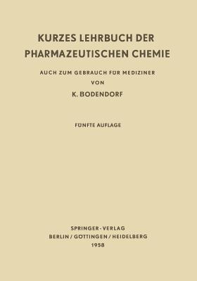 Kurzes Lehrbuch Der Pharmazeutischen Chemie: Auch Zum Gebrauch Fur Mediziner - Bodendorf, K