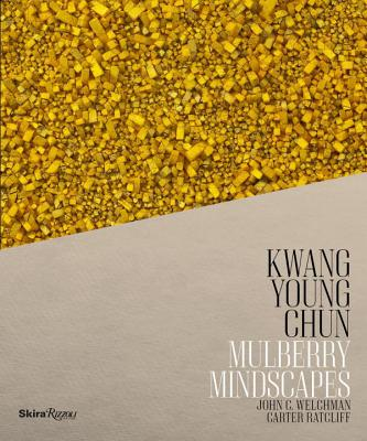 Kwang Young Chun: Mulberry Mindscapes - Chun, Kwang Young, and Welchman, John C, and Ratcliff, Carter