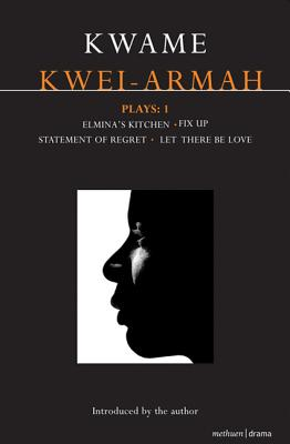 """Kwei-Armah Plays1: """"Elmina's Kitchen""""; """"Fix Up""""; """"Statement of Regret""""; """"Let There be Love"""" - Kwei-Armah, Kwame"""