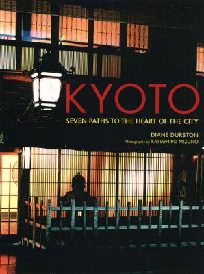 Kyoto: Seven Paths to the Heart of the City - Durston, Diane, and Mizuno, Katsuhiko (Photographer)