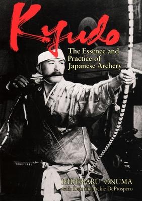 Kyudo: The Essence and Practice of Japanese Archery - Onuma, Hideharu, and De Prospero, Dan And Jackie