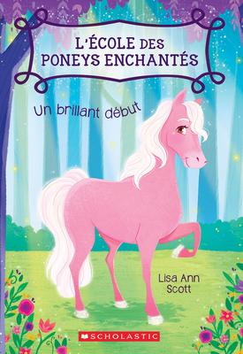 L' ?cole Des Poneys Enchant?s: N? 1 - Un Brillant D?but - Scott, Lisa Ann