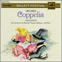 L?o D?libes: Coppelia [Highlights] - Bolshoi Theater Orchestra; Jurij Feier (conductor)
