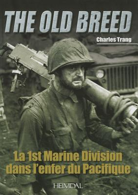 La 1st Marine Division Dans L'Enfer Du Pacifique: The Old Breed - Trang, Charles