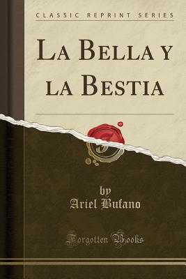 La Bella y La Bestia (Classic Reprint) - Bufano, Ariel