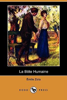 La Bete Humaine (Dodo Press) - Zola, Emile