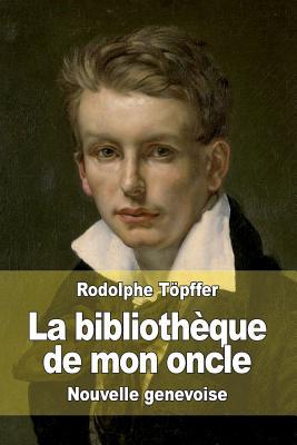 La Bibliotheque de Mon Oncle: Nouvelle Genevoise - Topffer, Rodolphe