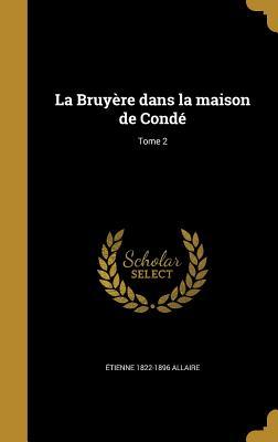 La Bruyere Dans La Maison de Conde; Tome 2 - Allaire, Etienne 1822-1896