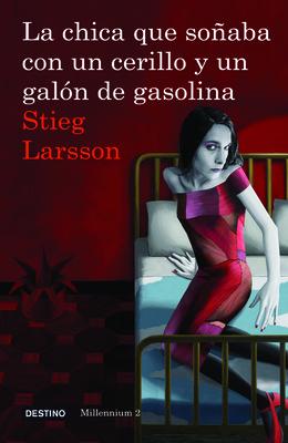 La Chica Que Sonaba Con un Cerillo y un Galon de Gasolina - Larsson, Stieg